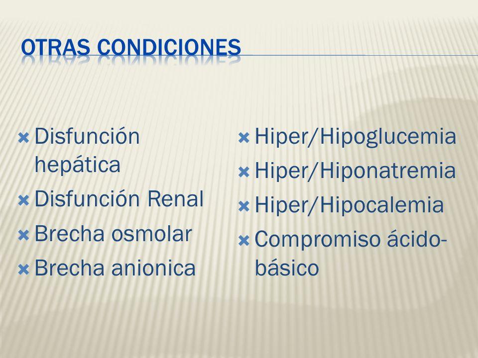 Disfunción hepática Disfunción Renal Brecha osmolar Brecha anionica Hiper/Hipoglucemia Hiper/Hiponatremia Hiper/Hipocalemia Compromiso ácido- básico