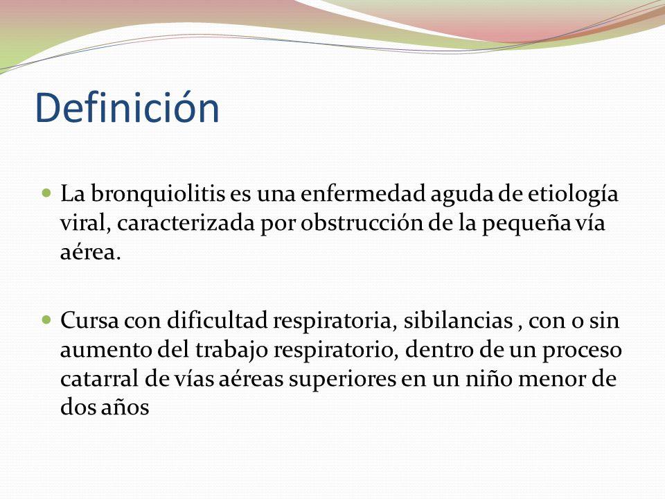 Definición La bronquiolitis es una enfermedad aguda de etiología viral, caracterizada por obstrucción de la pequeña vía aérea. Cursa con dificultad re
