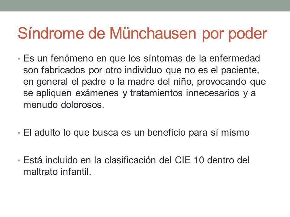 Síndrome de Münchausen por poder Es un fenómeno en que los síntomas de la enfermedad son fabricados por otro individuo que no es el paciente, en gener