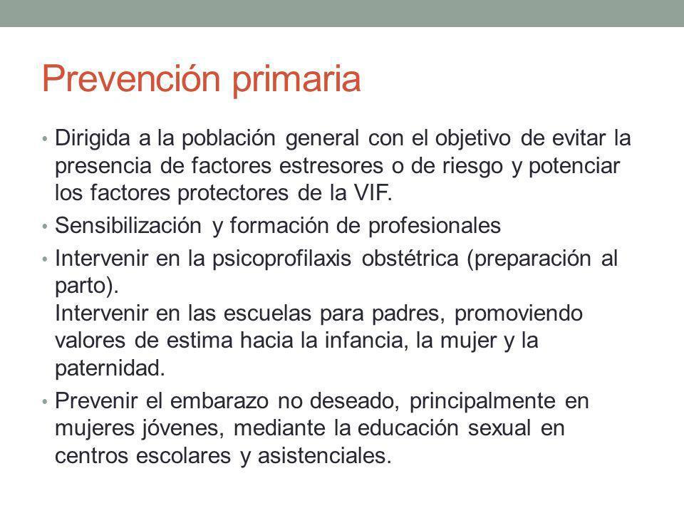Prevención primaria Dirigida a la población general con el objetivo de evitar la presencia de factores estresores o de riesgo y potenciar los factores