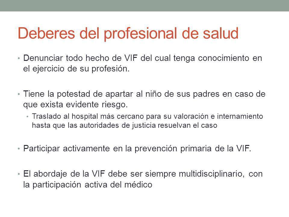 Deberes del profesional de salud Denunciar todo hecho de VIF del cual tenga conocimiento en el ejercicio de su profesión. Tiene la potestad de apartar