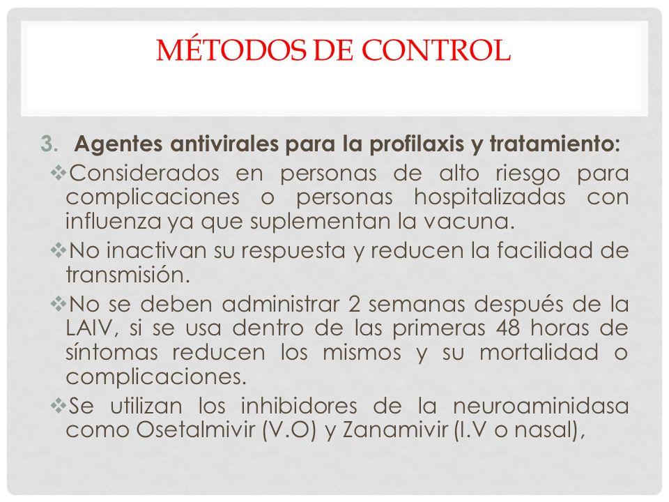MÉTODOS DE CONTROL 3.Agentes antivirales para la profilaxis y tratamiento: Considerados en personas de alto riesgo para complicaciones o personas hosp