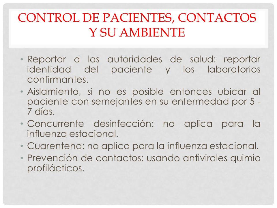CONTROL DE PACIENTES, CONTACTOS Y SU AMBIENTE Reportar a las autoridades de salud: reportar identidad del paciente y los laboratorios confirmantes. Ai