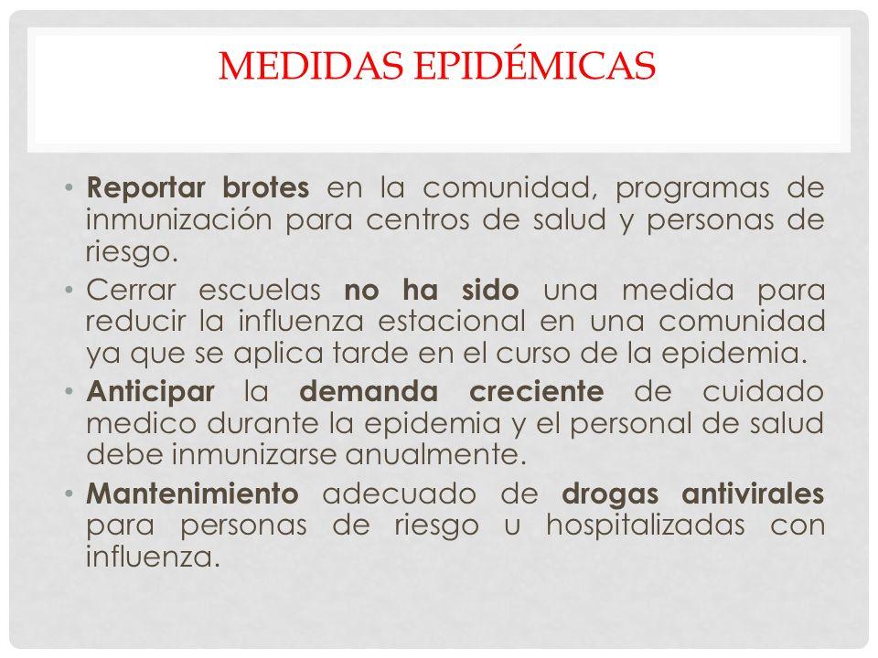 MEDIDAS EPIDÉMICAS Reportar brotes en la comunidad, programas de inmunización para centros de salud y personas de riesgo. Cerrar escuelas no ha sido u