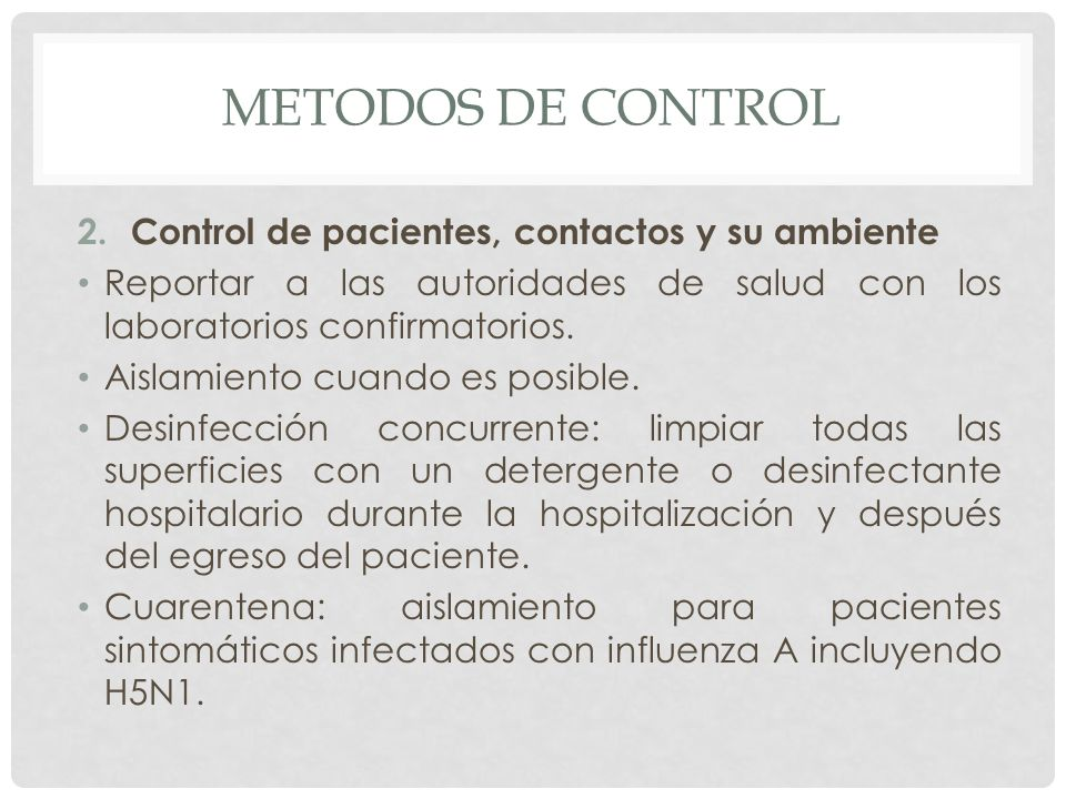 METODOS DE CONTROL 2.Control de pacientes, contactos y su ambiente Reportar a las autoridades de salud con los laboratorios confirmatorios. Aislamient