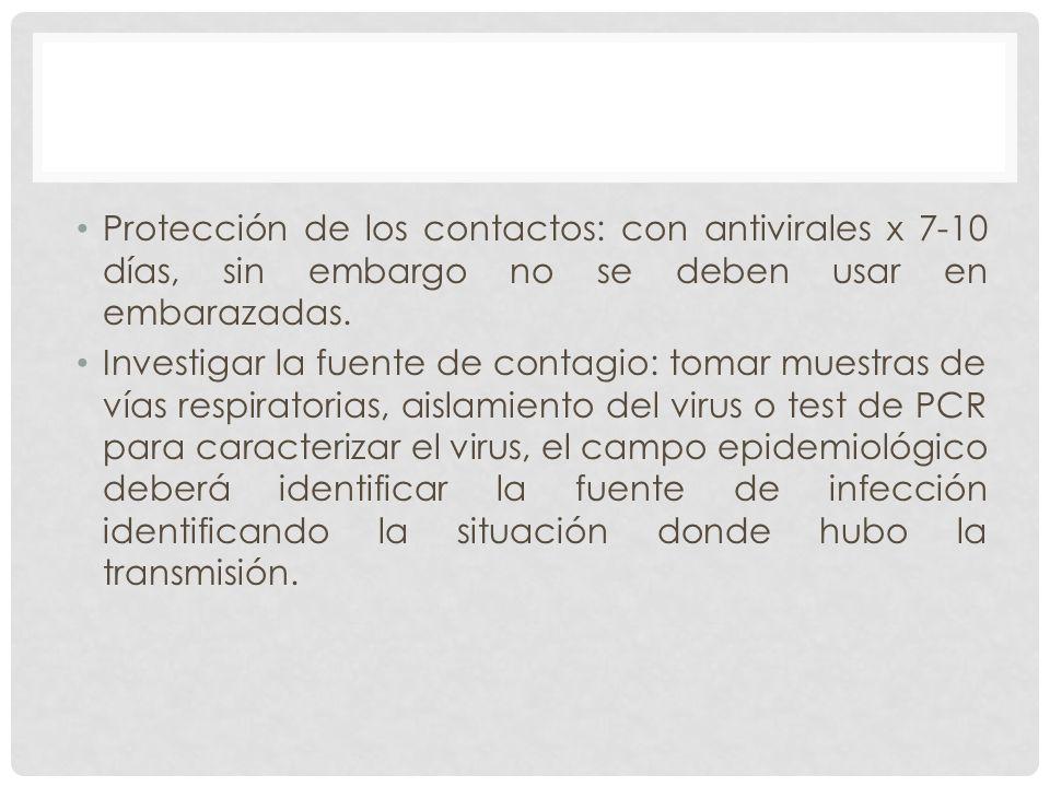 Protección de los contactos: con antivirales x 7-10 días, sin embargo no se deben usar en embarazadas. Investigar la fuente de contagio: tomar muestra