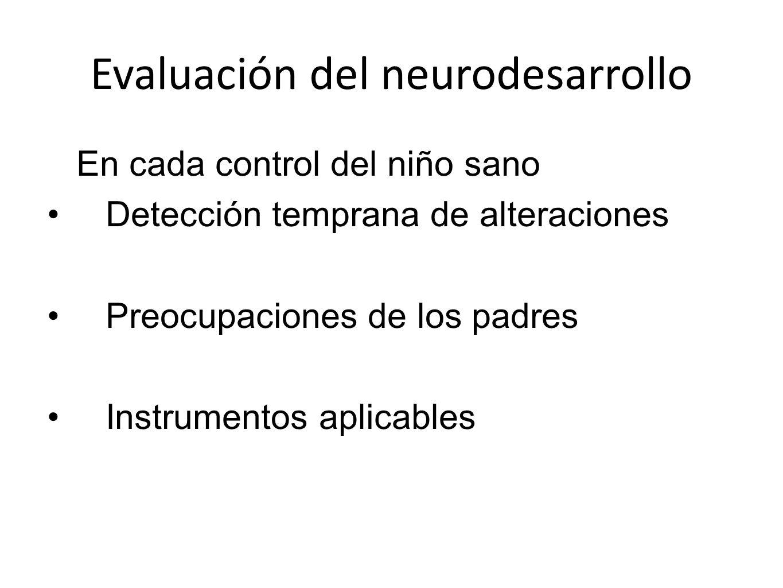 Evaluación del neurodesarrollo En cada control del niño sano Detección temprana de alteraciones Preocupaciones de los padres Instrumentos aplicables