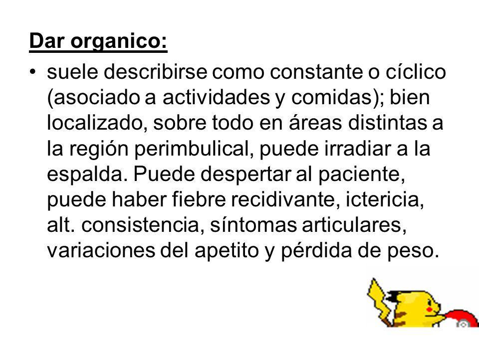 Dar organico: suele describirse como constante o cíclico (asociado a actividades y comidas); bien localizado, sobre todo en áreas distintas a la regió