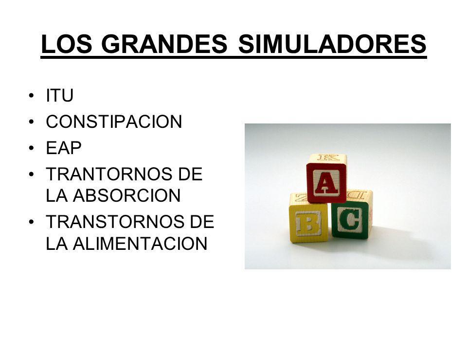 LOS GRANDES SIMULADORES ITU CONSTIPACION EAP TRANTORNOS DE LA ABSORCION TRANSTORNOS DE LA ALIMENTACION