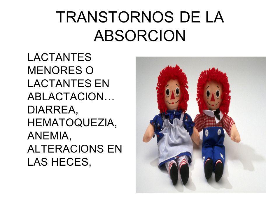 TRANSTORNOS DE LA ABSORCION LACTANTES MENORES O LACTANTES EN ABLACTACION… DIARREA, HEMATOQUEZIA, ANEMIA, ALTERACIONS EN LAS HECES,