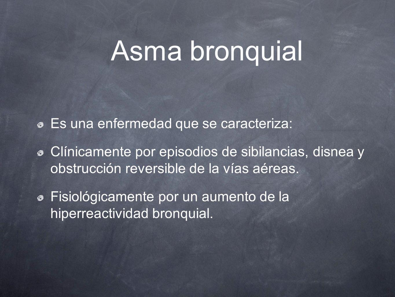 Asma bronquial Es una enfermedad que se caracteriza: Clínicamente por episodios de sibilancias, disnea y obstrucción reversible de la vías aéreas. Fis