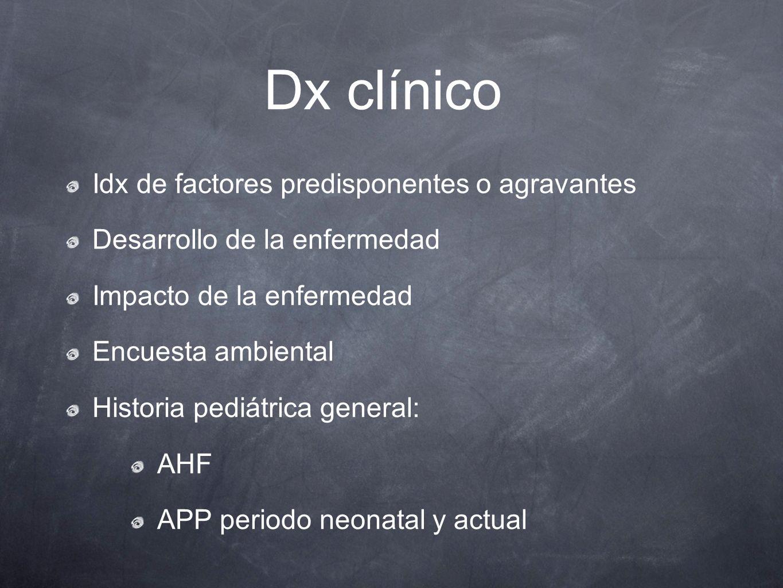 Dx clínico Idx de factores predisponentes o agravantes Desarrollo de la enfermedad Impacto de la enfermedad Encuesta ambiental Historia pediátrica gen