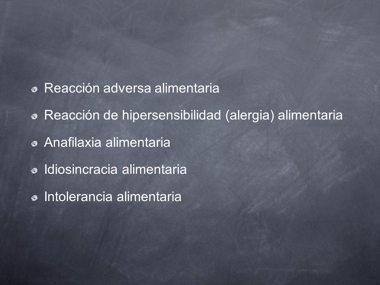 Reacción adversa alimentaria Reacción de hipersensibilidad (alergia) alimentaria Anafilaxia alimentaria Idiosincracia alimentaria Intolerancia aliment