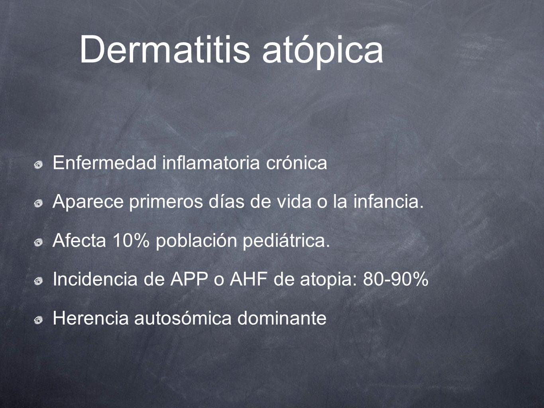 Dermatitis atópica Enfermedad inflamatoria crónica Aparece primeros días de vida o la infancia. Afecta 10% población pediátrica. Incidencia de APP o A