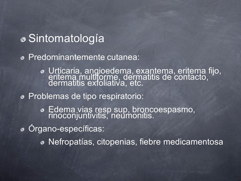 Sintomatología Predominantemente cutanea: Urticaria, angioedema, exantema, eritema fijo, eritema multiforme, dermatitis de contacto, dermatitis exfoli
