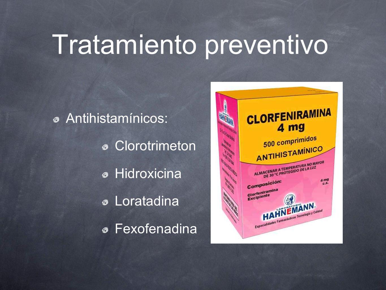 Tratamiento preventivo Antihistamínicos: Clorotrimeton Hidroxicina Loratadina Fexofenadina