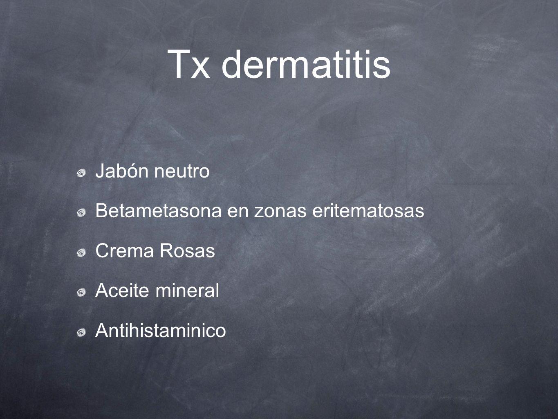 Tx dermatitis Jabón neutro Betametasona en zonas eritematosas Crema Rosas Aceite mineral Antihistaminico