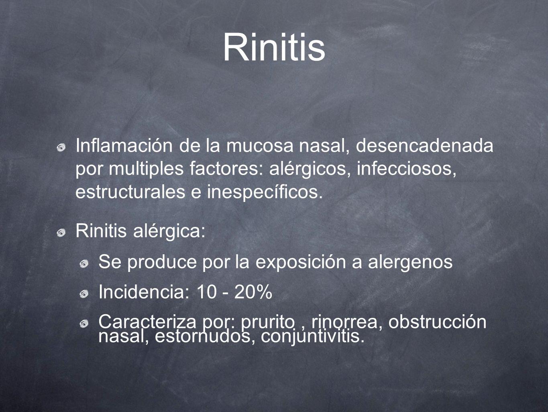 Rinitis Inflamación de la mucosa nasal, desencadenada por multiples factores: alérgicos, infecciosos, estructurales e inespecíficos. Rinitis alérgica: