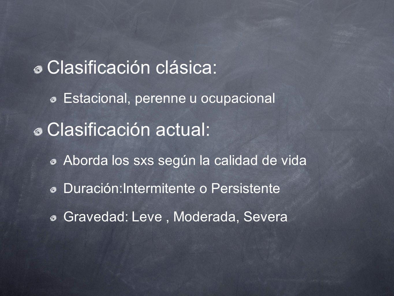 Clasificación clásica: Estacional, perenne u ocupacional Clasificación actual: Aborda los sxs según la calidad de vida Duración:Intermitente o Persist