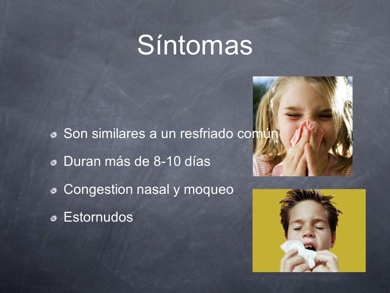Síntomas Son similares a un resfriado común Duran más de 8-10 días Congestion nasal y moqueo Estornudos
