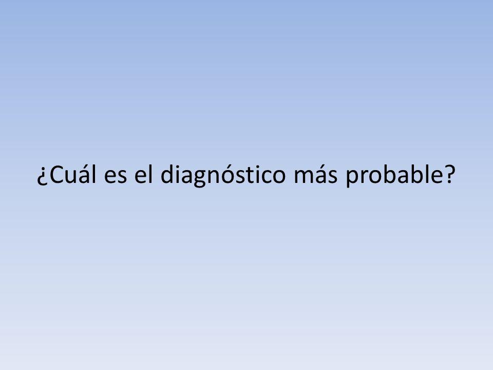 ¿Cuál es el diagnóstico más probable?