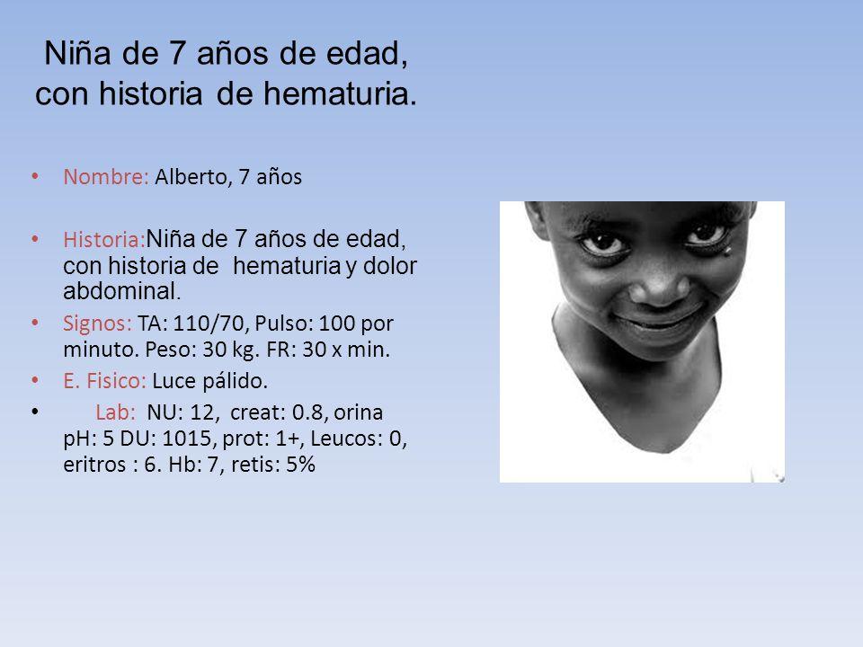 Niña de 7 años de edad, con historia de hematuria. Nombre: Alberto, 7 años Historia: Niña de 7 años de edad, con historia de hematuria y dolor abdomin