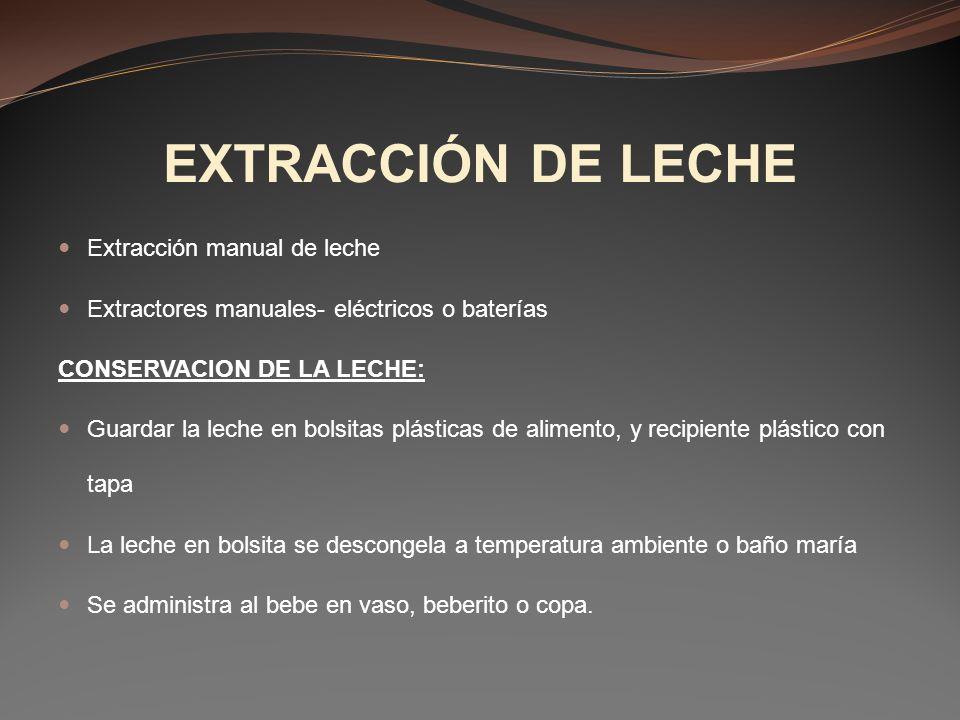 EXTRACCIÓN DE LECHE Extracción manual de leche Extractores manuales- eléctricos o baterías CONSERVACION DE LA LECHE: Guardar la leche en bolsitas plás