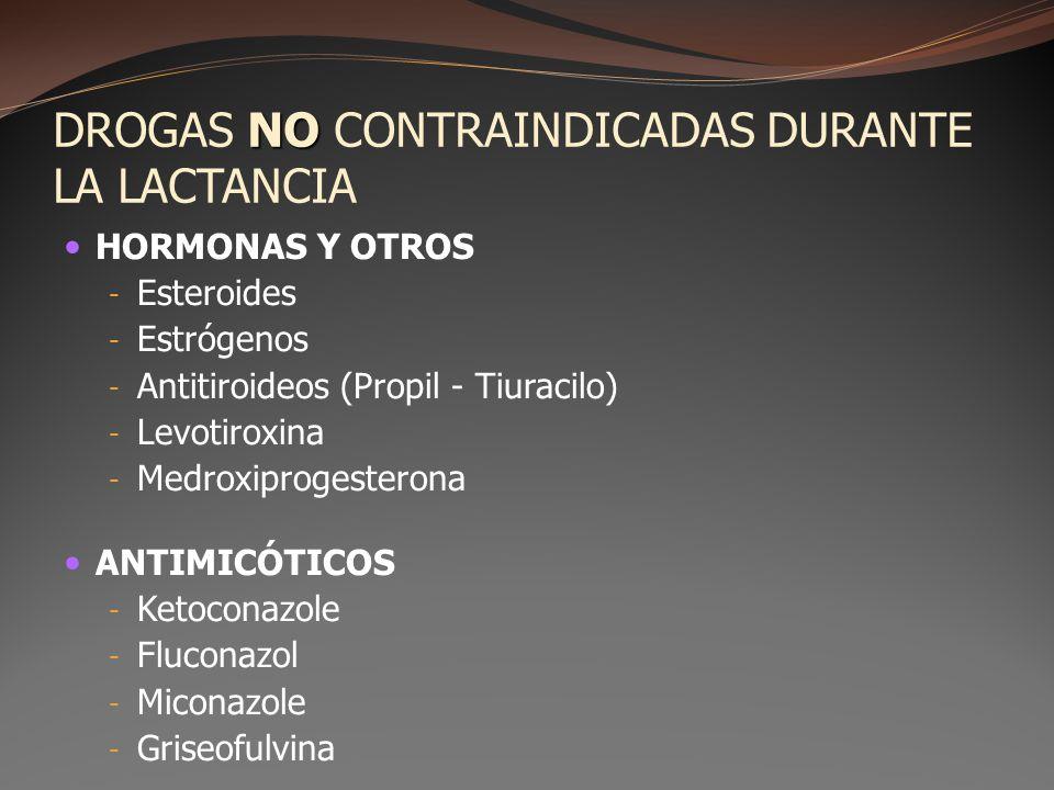 NO DROGAS NO CONTRAINDICADAS DURANTE LA LACTANCIA HORMONAS Y OTROS - Esteroides - Estrógenos - Antitiroideos (Propil - Tiuracilo) - Levotiroxina - Med