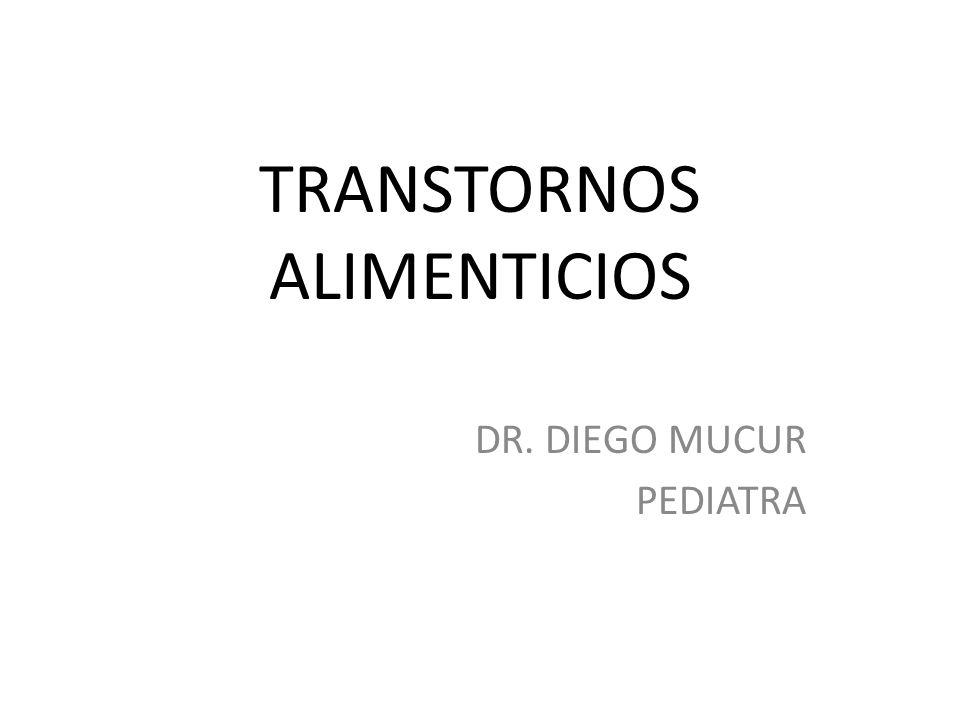 TRANSTORNOS ALIMENTICIOS DR. DIEGO MUCUR PEDIATRA