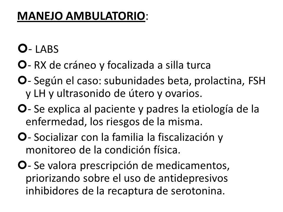 MANEJO AMBULATORIO: - LABS - RX de cráneo y focalizada a silla turca - Según el caso: subunidades beta, prolactina, FSH y LH y ultrasonido de útero y