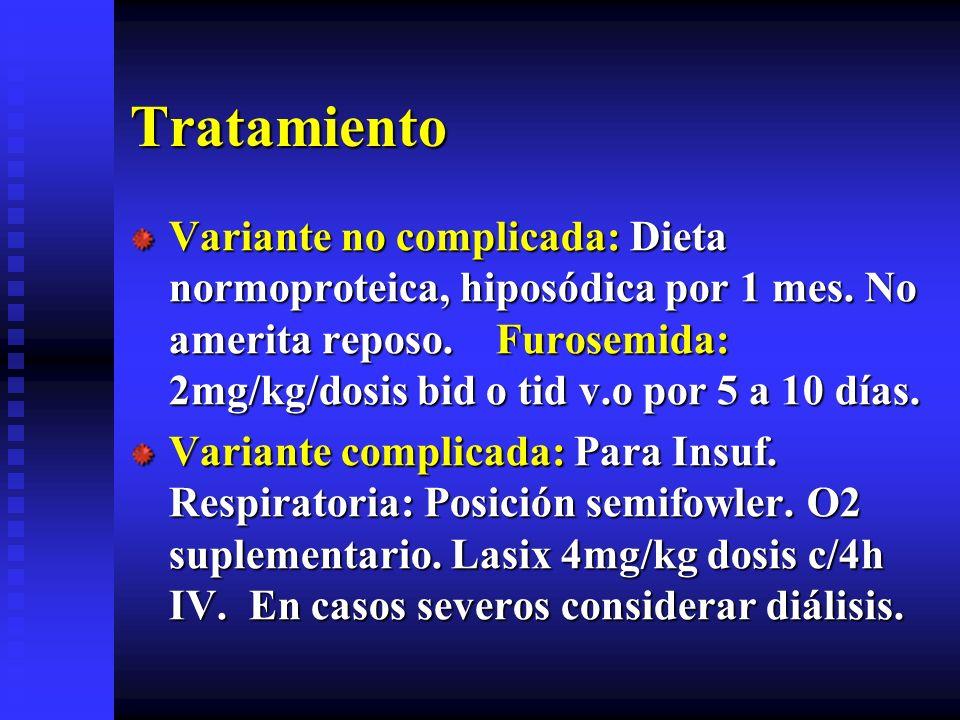 Tratamiento Variante no complicada: Dieta normoproteica, hiposódica por 1 mes. No amerita reposo. Furosemida: 2mg/kg/dosis bid o tid v.o por 5 a 10 dí