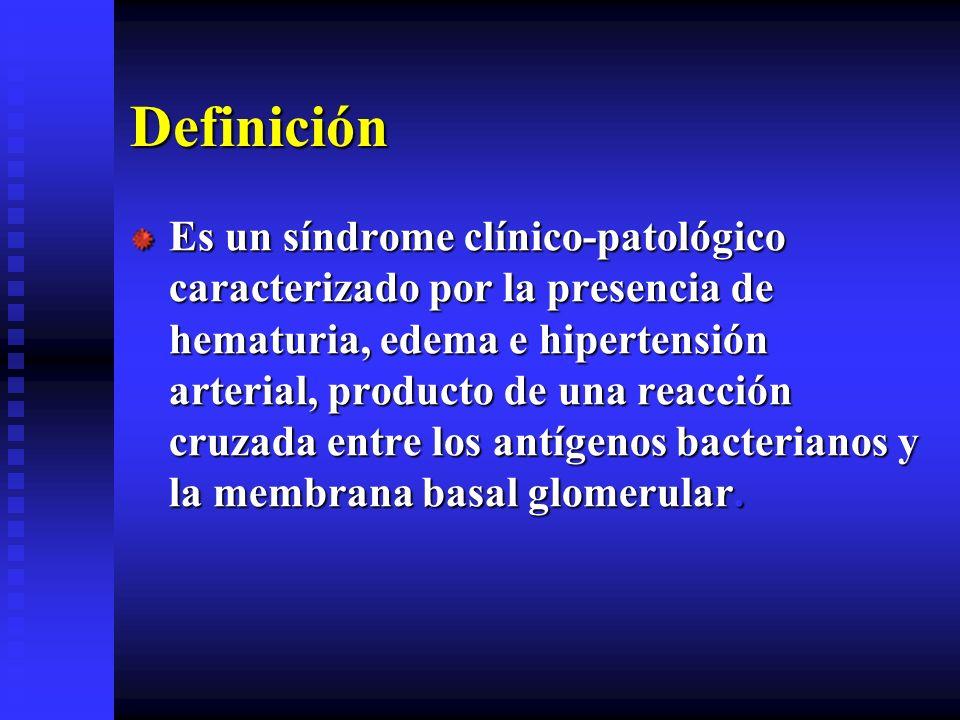Definición Es un síndrome clínico-patológico caracterizado por la presencia de hematuria, edema e hipertensión arterial, producto de una reacción cruz