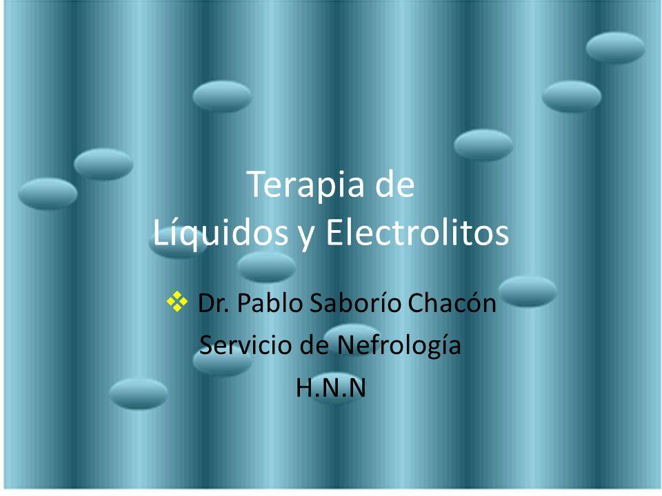 Terapia de Líquidos y Electrolitos Dr. Pablo Saborío Chacón Servicio de Nefrología H.N.N