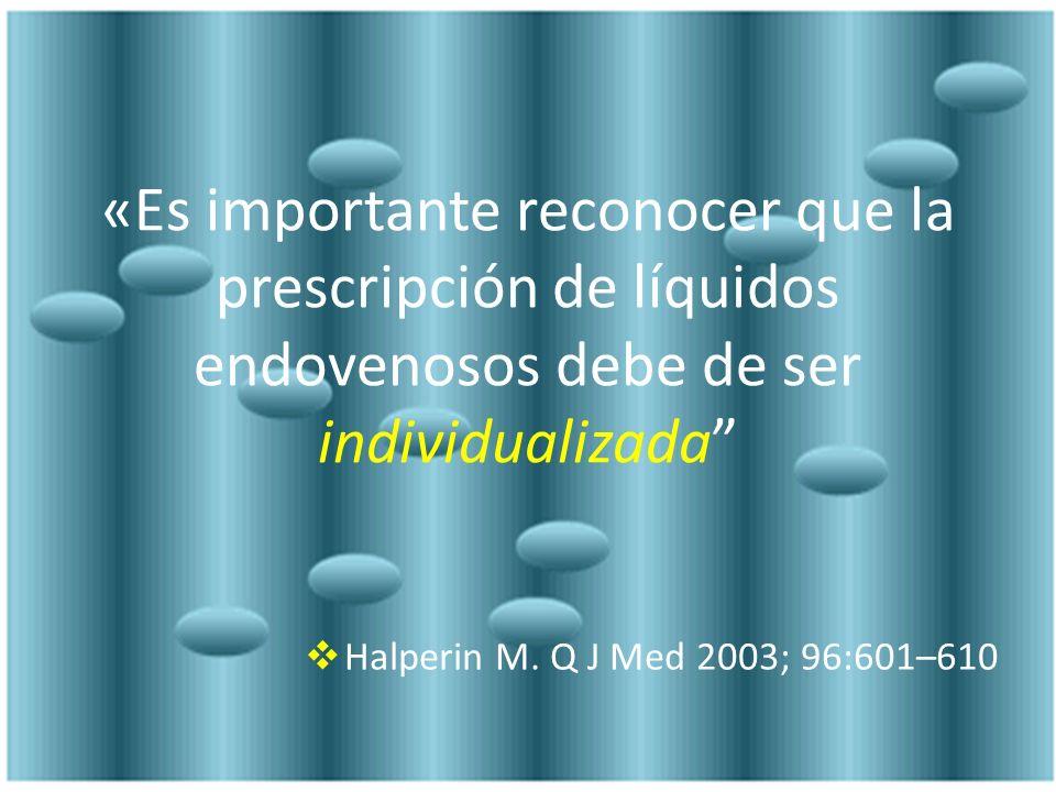 «Es importante reconocer que la prescripción de líquidos endovenosos debe de ser individualizada Halperin M. Q J Med 2003; 96:601–610