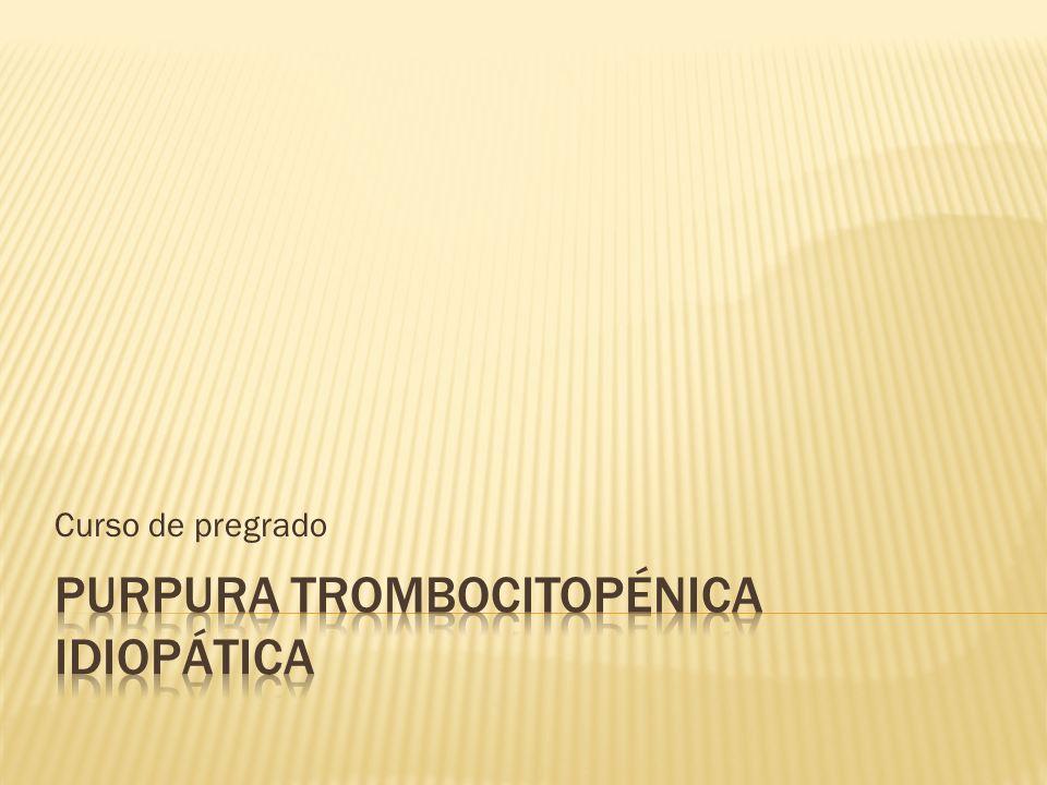 Definición: El término de púrpura trombocitopénica idiopática usualmente se refiere a la trombocitopénia de etiología exógena, siendo un diagnóstico de exclusión en la cual otras causas de trombocitopénia secundaria han sido excluidas.