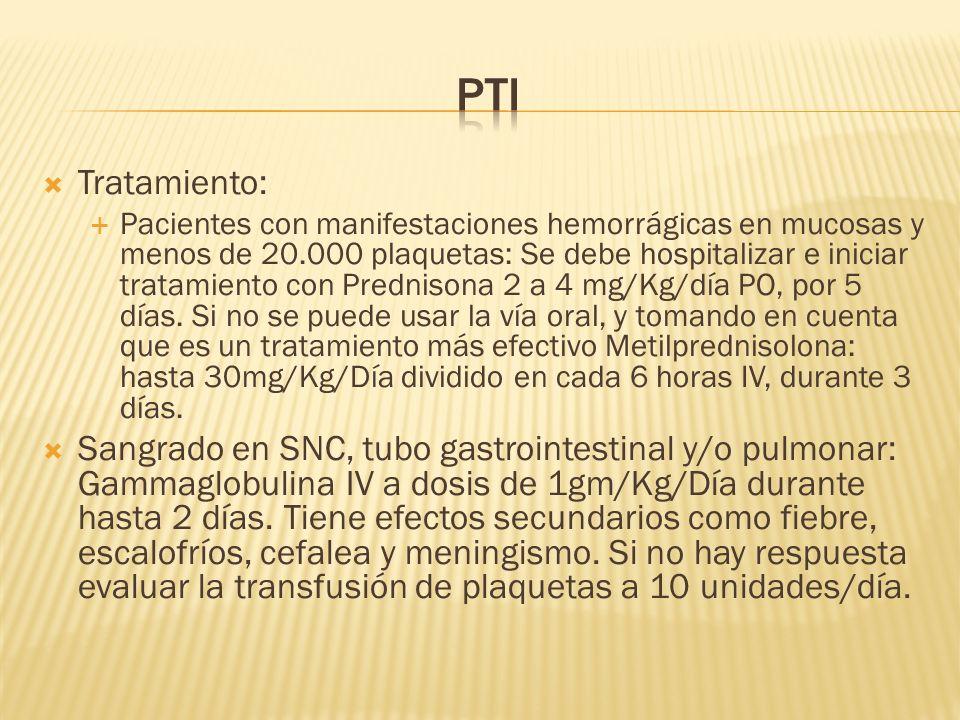 Tratamiento: Pacientes con manifestaciones hemorrágicas en mucosas y menos de 20.000 plaquetas: Se debe hospitalizar e iniciar tratamiento con Prednis