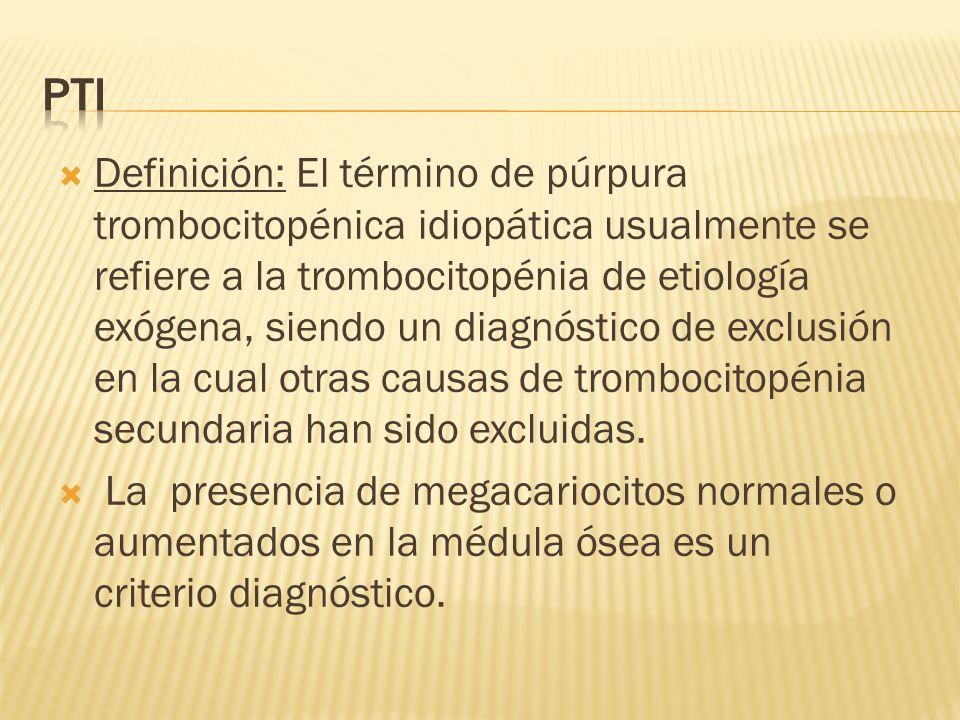 Definición: El término de púrpura trombocitopénica idiopática usualmente se refiere a la trombocitopénia de etiología exógena, siendo un diagnóstico d
