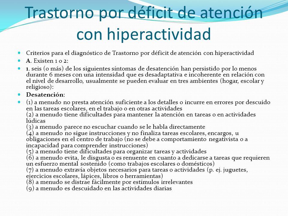 Trastorno por déficit de atención con hiperactividad Criterios para el diagnóstico de Trastorno por déficit de atención con hiperactividad A. Existen