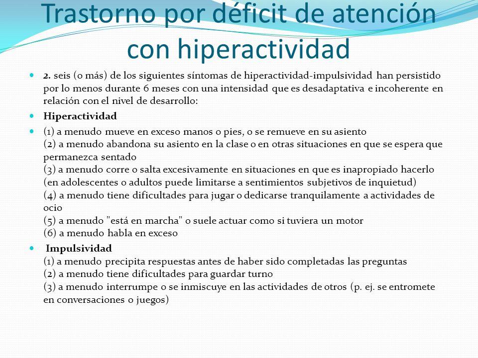 Trastorno por déficit de atención con hiperactividad 2. seis (o más) de los siguientes síntomas de hiperactividad-impulsividad han persistido por lo m