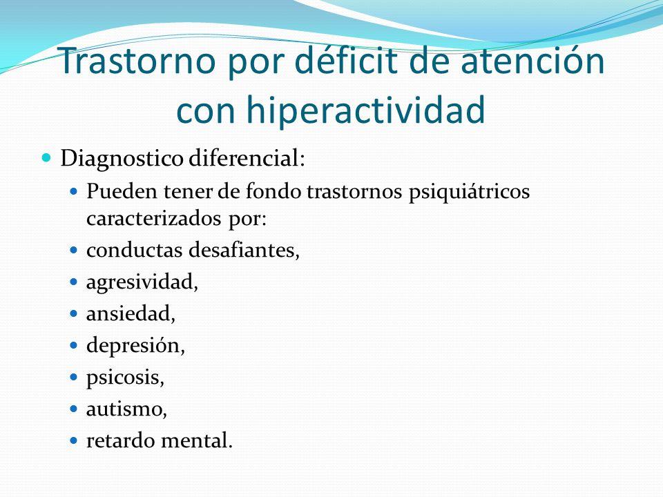 Trastorno por déficit de atención con hiperactividad Diagnostico diferencial: Pueden tener de fondo trastornos psiquiátricos caracterizados por: condu