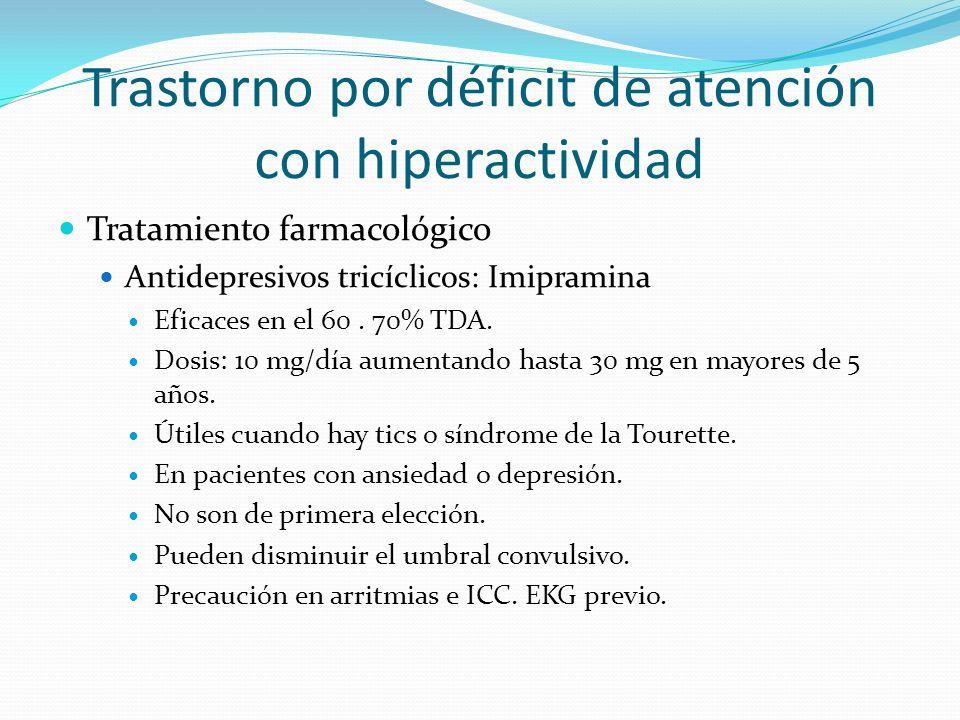 Trastorno por déficit de atención con hiperactividad Tratamiento farmacológico Antidepresivos tricíclicos: Imipramina Eficaces en el 60. 70% TDA. Dosi