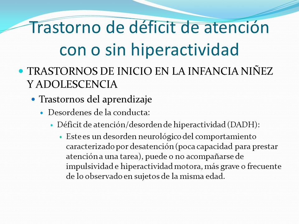 Trastorno de déficit de atención con o sin hiperactividad TRASTORNOS DE INICIO EN LA INFANCIA NIÑEZ Y ADOLESCENCIA Trastornos del aprendizaje Desorden
