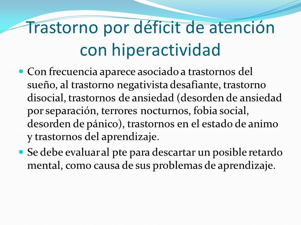 Trastorno por déficit de atención con hiperactividad Con frecuencia aparece asociado a trastornos del sueño, al trastorno negativista desafiante, tras