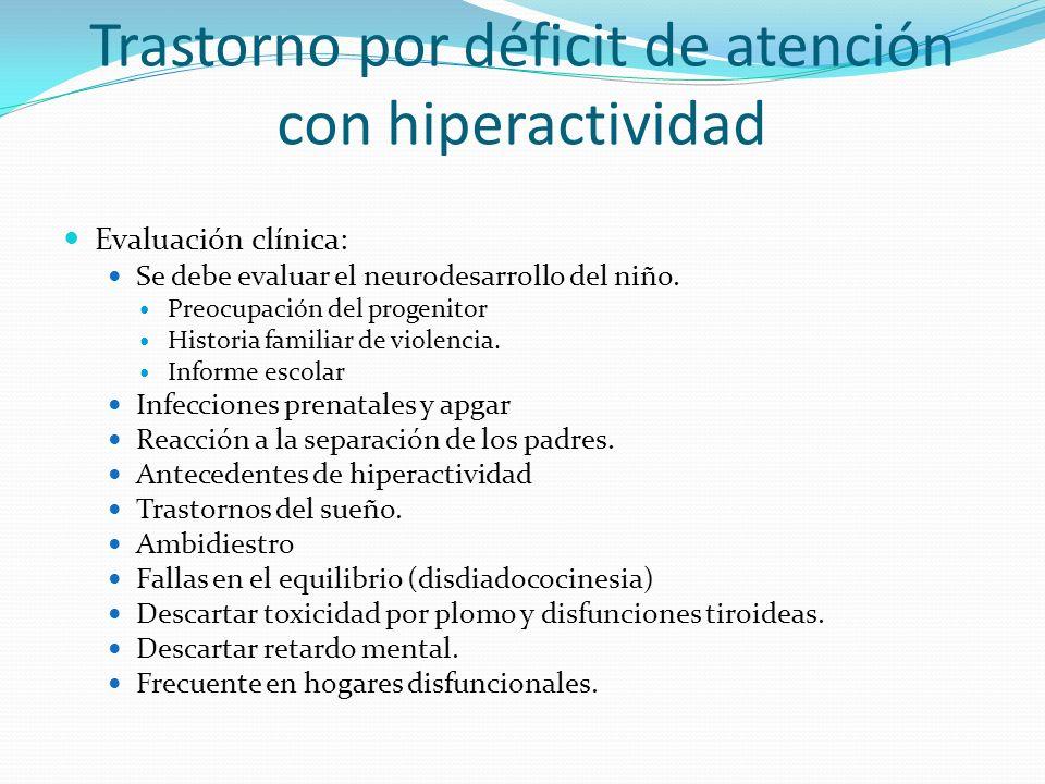 Trastorno por déficit de atención con hiperactividad Evaluación clínica: Se debe evaluar el neurodesarrollo del niño. Preocupación del progenitor Hist