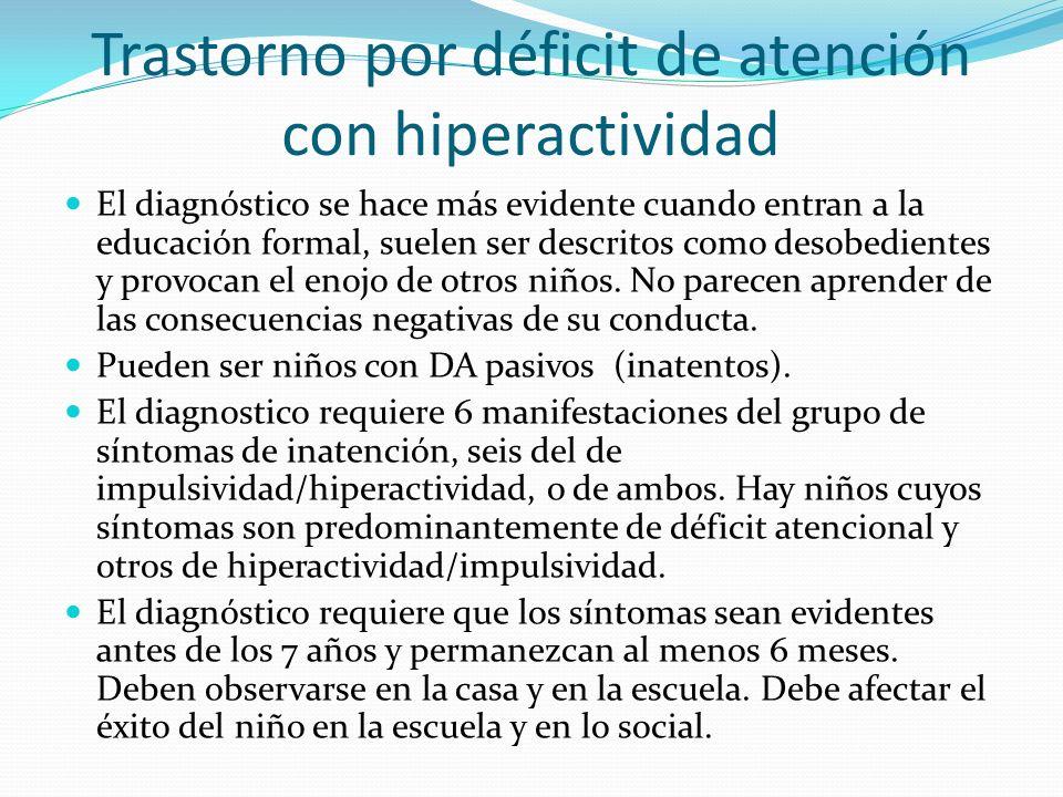 Trastorno por déficit de atención con hiperactividad El diagnóstico se hace más evidente cuando entran a la educación formal, suelen ser descritos com