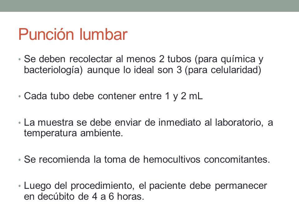 Punción lumbar Se deben recolectar al menos 2 tubos (para química y bacteriología) aunque lo ideal son 3 (para celularidad) Cada tubo debe contener en