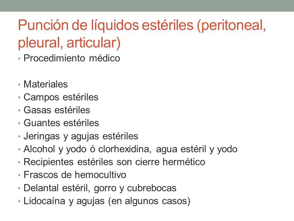 Punción de líquidos estériles (peritoneal, pleural, articular) Procedimiento médico Materiales Campos estériles Gasas estériles Guantes estériles Jeri
