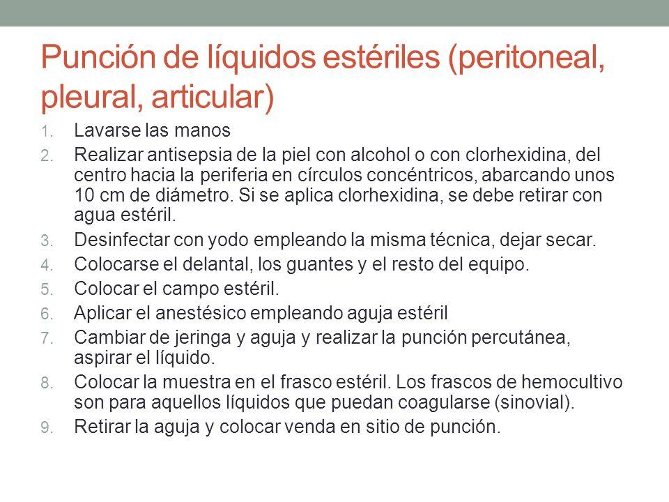 Punción de líquidos estériles (peritoneal, pleural, articular) 1. Lavarse las manos 2. Realizar antisepsia de la piel con alcohol o con clorhexidina,