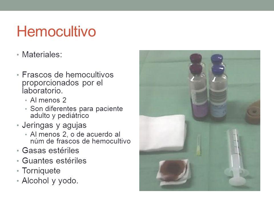Hemocultivo Materiales: Frascos de hemocultivos proporcionados por el laboratorio. Al menos 2 Son diferentes para paciente adulto y pediátrico Jeringa