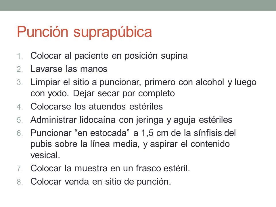 Punción suprapúbica 1. Colocar al paciente en posición supina 2. Lavarse las manos 3. Limpiar el sitio a puncionar, primero con alcohol y luego con yo